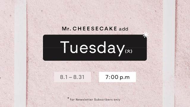 Mr. CHEESECAKE add Tuesday